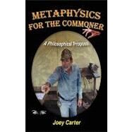 Metaphysics for the Commoner : A Philosophical Proposal by Carter, Joey, 9781432735029