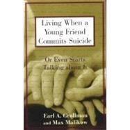 Living When a Young Friend...,Grollman, Earl A.,9780807025031