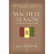 Machete Season The Killers in...,Hatzfeld, Jean; Coverdale,...,9780312425036