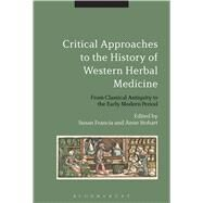 Critical Approaches to the History of Western Herbal Medicine From Classical Antiquity to the Early Modern Period by Francia, Susan; Stobart, Anne, 9781474255042