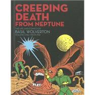 Creeping Death from Neptune The Life And Comics Of Basil Wolverton Vol. 1 by Wolverton, Basil; Sadowski, Greg, 9781606995051