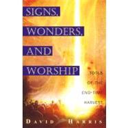 Signs, Wonders, and Worship by Harris, David, 9780768425055