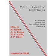 Metal-Ceramic Interfaces : Proceedings of workshop 'Bonding, Structure and Mechanical Properties of Metal-Ceramic Interfaces', University of Metal-Ceramic Interfaces', University of California, USA, 16-18 January 1989 by Ruhle, M.; Evans, A. G.; Ashby, M. F.; Hirth, John Price, 9780080405056