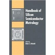 Handbook of Silicon Semiconductor Metrology by Diebold; Alain C., 9780824705060
