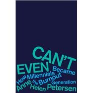 Can't Even by Petersen, Anne Helen, 9780358315070