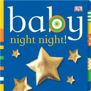 Baby: Night Night! by DK Publishing, 9780756655075