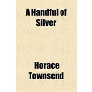 A Handful of Silver,Townsend, Horace,9781151545077