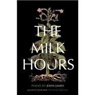 The Milk Hours by James, John, 9781571315083