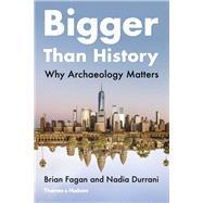 Bigger Than History,Fagan, Brian; Durrani, Nadia,9780500295090