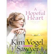 A Hopeful Heart,Sawyer, Kim Vogel,9780764205095