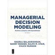Managerial Decision Modeling by Balakrishnan, Nagraj; Render, Barry; Stair, Ralph M.; Munson, Chuck, 9781501515101