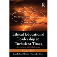 Ethical Educational Leadership in Turbulent Times: (Re) Solving Moral Dilemmas by Shapiro; Joan Poliner, 9780415895118