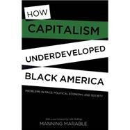 How Capitalism Underdeveloped Black America by Marable, Manning; Mullings, Leith, 9781608465118