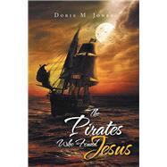 The Pirates Who Found Jesus by Jones, Doris M., 9781796025125