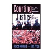 Courting Justice : Gay and...,Murdoch, Joyce; Price, Deb,9780465015139