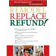 Remodel, Replace, Refund!: Your DIY Guide to the 2009-2010 Federal Tax Credit for Homeowners by CREATIVE PUBLISHING INTERNATIONAL, 9781589235144