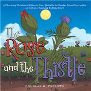 The Rose and the Thistle by Fellows, Douglas W., 9781973635178