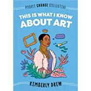 This Is What I Know About Art by Drew, Kimberly; Lukashevsky, Ashley, 9780593095188