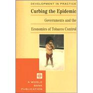 Curbing the Epidemic : Governments and the Economics of Tobacco Control by Jha, Prabhat; Chaloupka, Frank J., 9780821345191