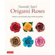 Naomiki Sato's Origami Roses by Sato, Naomiki, 9784805315200