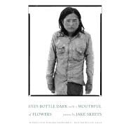Eyes Bottle Dark With a Mouthful of Flowers by Skeets, Jake, 9781571315205