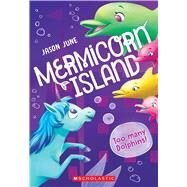 Too Many Dolphins! (Mermicorn Island #3) by June, Jason, 9781338685206