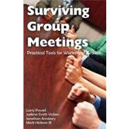 Surviving Group Meetings : Practical Tools for Working in Groups by Powell, Larry; Vickers, Joelene Smith, 9781599425214