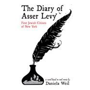 The Diary of Asser Levy by Weil, Daniela, 9781455625215