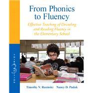 From Phonics to Fluency Effective Teaching of Decoding and Reading Fluency in the Elementary School by Rasinski, Timothy V.; Padak, Nancy D., 9780132855228