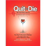Quit or Die the Truth About Alcohol by Peters, Joy, 9781490795232