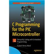 C Programming for the Pic Microcontroller by Ward, Hubert Henry, 9781484255247