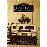 South Bend Defense Industries by Foster, Patrick R.; Walorski, Jackie, 9781467105255