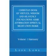 Christian Book of Virtues, Wisdom and Heavenly Foundations Asmr Affirmation Spiritual Meditation Reikie by Lowe, Leon, 9781984575258