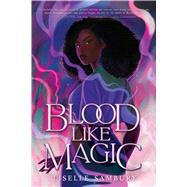 Blood Like Magic by Liselle Sambury, 9781534465282