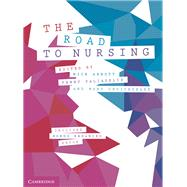 The Road to Nursing by Arnott, Nick; Paliadelis, Penny; Cruickshank, Mary, 9781108435284