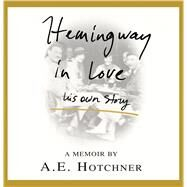Hemingway in Love His Own Story by Hotchner, A. E., 9781427265302