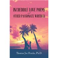 Incredible Love Poems and Other Passionate Writings by Franks, Thomas Joe, Ph.d., 9781796045321