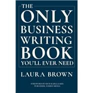 The Only Business Writing Book You'll Ever Need by Brown, Laura; Karlgaard, Rich, 9780393635324