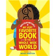 My Very Favorite Book in the Whole Wide World by Mitchell, Malcolm; Robertson, Michael, 9781338225327