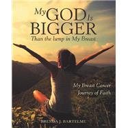 My God Is Bigger Than the Lump in My Breast by Bartelme, Brenda J., 9781973665328