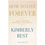 How to Live Forever by Best, Kimberly; Trent, John (CON), 9781973675334