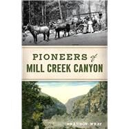 Pioneers of Mill Creek Canyon by Wray, Shannon, 9781467145336