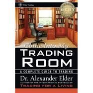 Come into My Trading Room : A Complete Guide to Trading by Elder, Alexander, 9780471225348