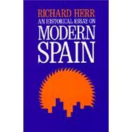 An Historical Essay on Modern Spain by Herr, Richard, 9780520025349