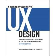 A Project Guide to UX Design For user experience designers in the field or in the making by Unger, Russ; Chandler, Carolyn, 9780321815385