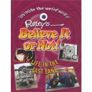 Ripley's Believe It or Not!: Life in the Fast Lane by Ripley Publishing, 9781422215388