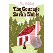 The Courage of Sarah Noble by Dalgliesh, Alice; Weisgard, Leonard, 9780689715402
