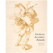 Pulcinella by Agamben, Giorgio; Attell, Kevin, 9780857425409
