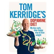 Tom Kerridge's Dopamine Diet My low-carb, stay-happy way to lose weight by Kerridge, Tom, 9781472935410
