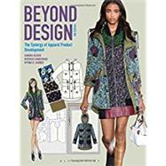 Beyond Design The Synergy of Apparel Product Development by Keiser, Sandra; Garner, Myrna B.; A.Vandermar, Deborah, 9781501315411